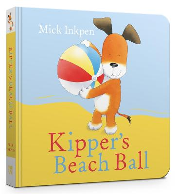 Kipper's Beach Ball Board Book by Mick Inkpen
