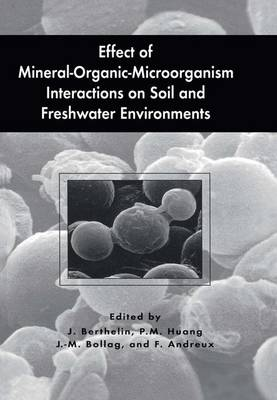 Effect of Mineral-Organic-Microorganism Interactions on Soil and Freshwater Environments by Jacques Berthelin