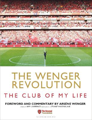 The Wenger Revolution: The Club of My Life by Amy Lawrence