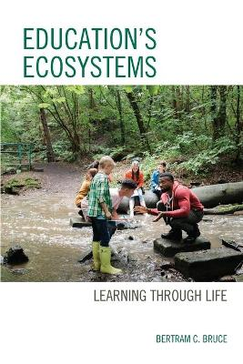 Education's Ecosystems: Learning through Life by Bertram C. Bruce
