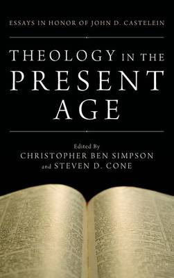 Theology in the Present Age by Steven D. Cone