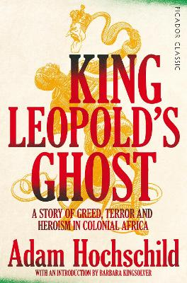 King Leopold's Ghost: A Story of Greed, Terror and Heroism in Colonial Africa book
