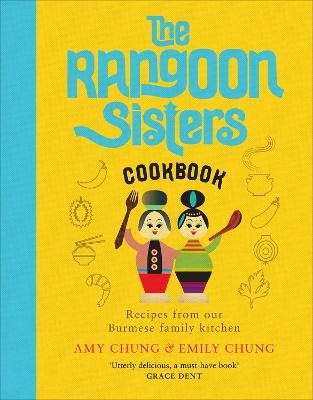The Rangoon Sisters: Recipes from our Burmese family kitchen by Amy Chung