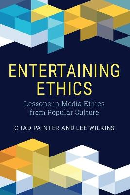 Entertaining Ethics: Lessons in Media Ethics from Popular Culture by Chad Painter