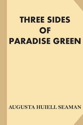 Three Sides of Paradise Green [Illustrated] by Augusta Huiell Seaman