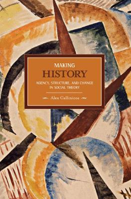 Making History: Agency, Structure, And Change In Social Theory book