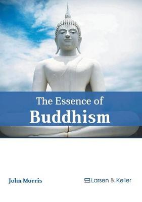 Essence of Buddhism by John Morris