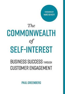 The Commonwealth of Self Interest: Business Success Through Customer Engagement by Paul Greenberg
