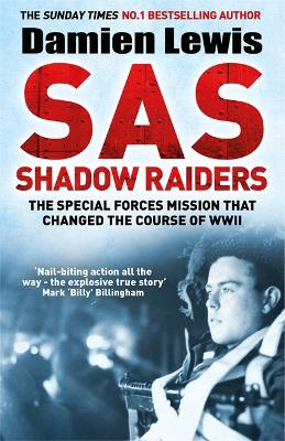 SAS Shadow Raiders: The Ultra-Secret Mission that Changed the Course of WWII by Damien Lewis