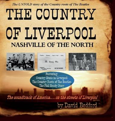 The Country of Liverpool: Nashville of the North by David Bedford