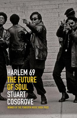 Harlem 69: The Future of Soul by Stuart Cosgrove