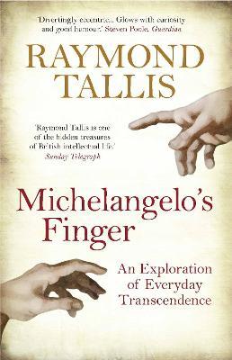 Michelangelo's Finger by Raymond Tallis