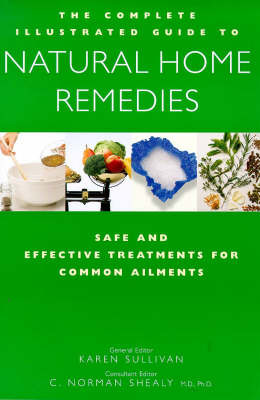 The Complete Family Guide to Natural Home Remedies: Safe and Effective Treatments for Common Ailments by Karen Sullivan