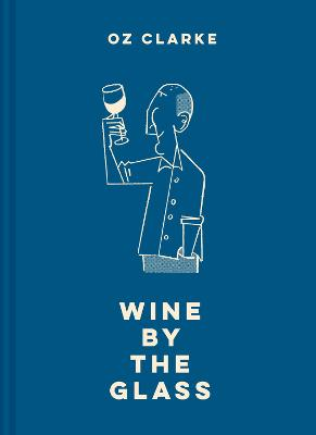 Oz Clarke Wine by the Glass by Oz Clarke