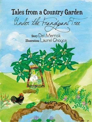 Tales from a Country Garden: Under the Frangipani Tree by Del Merrick