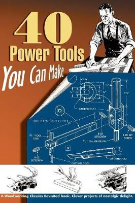 40 Power Tools You Can Make by Elman Wood