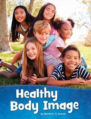 Healthy Body Image by Martha E H Rustad