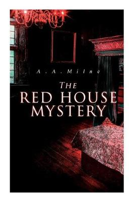 The Red House Mystery: A Locked-Room Murder Mystery by A A Milne