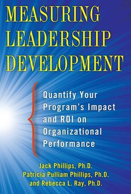 Measuring Leadership Development: Quantify Your Program's Impact and ROI on Organizational Performance by Jack Phillips