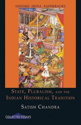 State, Pluralism, and the Indian Historical Tradition by Satish Chandra