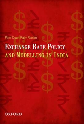 Exchange Rate Policy and Modelling in India by Pami Dua