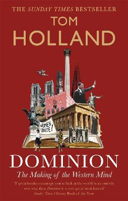 Dominion: The Making of the Western Mind by Tom Holland