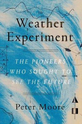 The Weather Experiment by Peter Moore