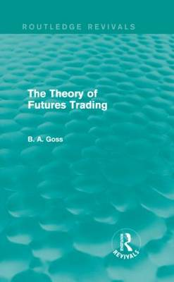 The Theory of Futures Trading by Barry Goss
