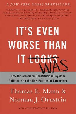 It's Even Worse Than It Looks (Revised and Expanded Edition) by Norman Ornstein