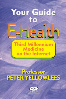 Your Guide to E-health: Third Millennium Medicine on the Internet by Peter Yellowlees