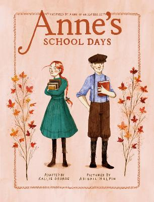 Anne's School Days: Inspired by Anne of Green Gables by Kallie George