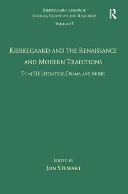 Volume 5, Tome III: Kierkegaard and the Renaissance and Modern Traditions - Literature, Drama and Music book