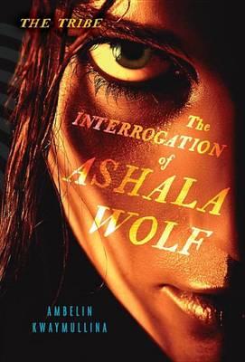 Interrogation of Ashala Wolf by Ambelin Kwaymullina