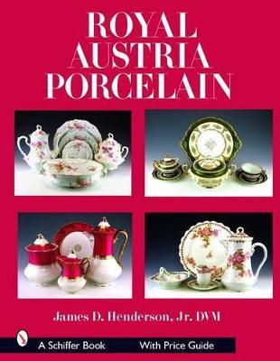 Royal Austria Porcelain by James D. Henderson