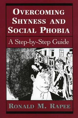 Overcoming Shyness and Social Phobia by Ronald M. Rapee