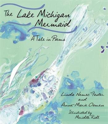 The Lake Michigan Mermaid: A Tale in Poems by Linda Nemec Foster