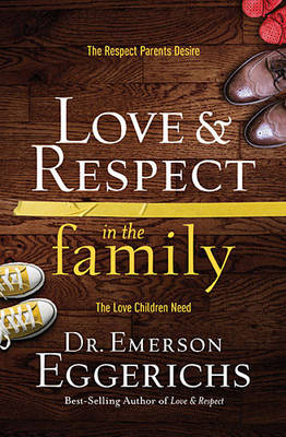 Love and   Respect in the Family by Emerson Eggerichs