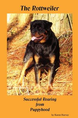 The Rottweiler Successful Rearing from Puppyhood by Karen Harvey