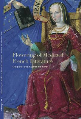 Flowering of Medieval French Literature by Sandra Hindman