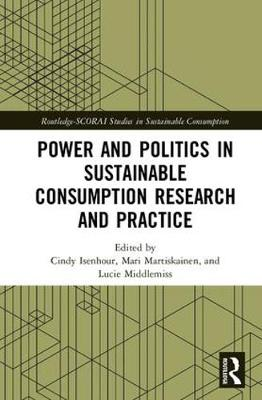 Power and Politics in Sustainable Consumption Research and Practice by Lucie Middlemiss