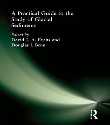 A Practical Guide to the Study of Glacial Sediments by David J. A. Evans