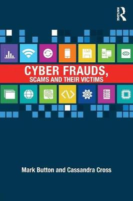 Cyber Frauds, Scams and their Victims by Mark Button