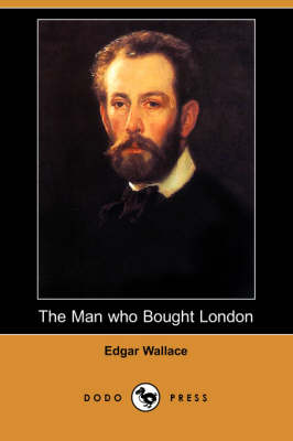 The Man Who Bought London (Dodo Press) by Edgar Wallace