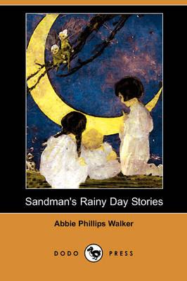 Sandman's Rainy Day Stories (Dodo Press) by Abbie Phillips Walker