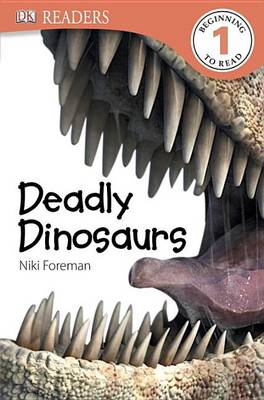 DK Readers L1: Deadly Dinosaurs by Niki Foreman