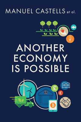 Another Economy is Possible: Culture and Economy in a Time of Crisis by Manuel Castells