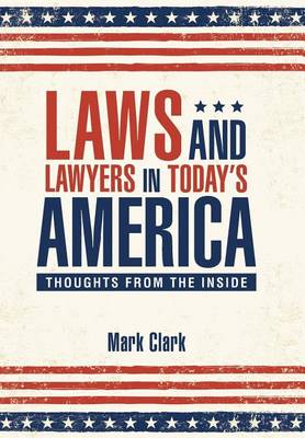 Laws and Lawyers in Today's America by Mark Clark