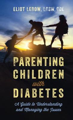 Parenting Children with Diabetes: A Guide to Understanding and Managing the Issues book