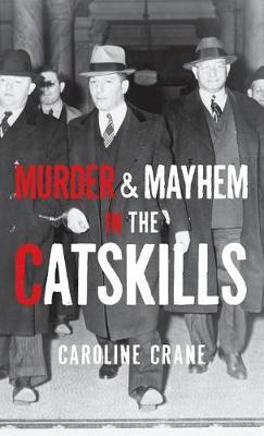Murder & Mayhem in the Catskills by Caroline Crane