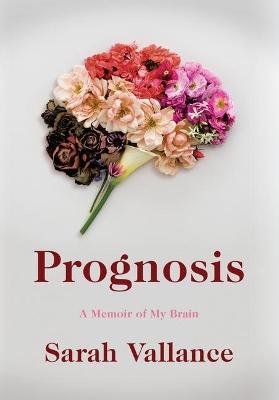 Prognosis: A Memoir of My Brain by Sarah Vallance